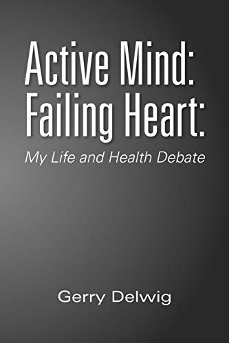 Active Mind: Failing Heart: : My Life and Health Debate: Gerry Delwig