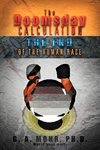 The Doomsday Calculation: The End of the Human Race: G. A. Mohr
