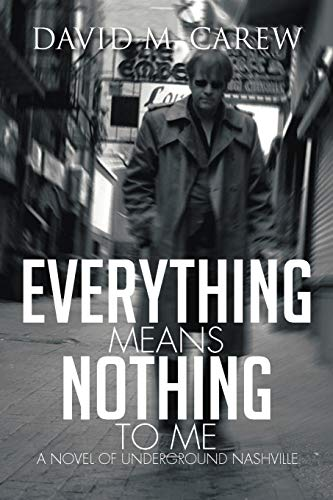 9781479719662: Everything Means Nothing to Me: A Novel of Underground Nashville