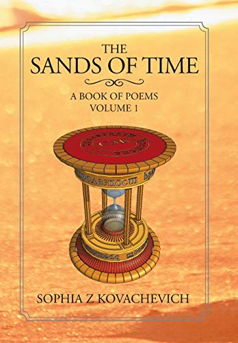 The Sands of Time: A Book of Poems, Volume 1: Sophia Z. Kovachevich