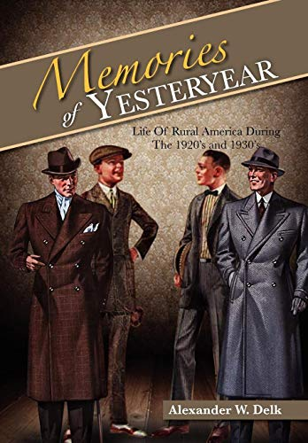 Memories of Yesteryear: Life of Rural America During the 1920s and 1930s: Alexander W. Delk