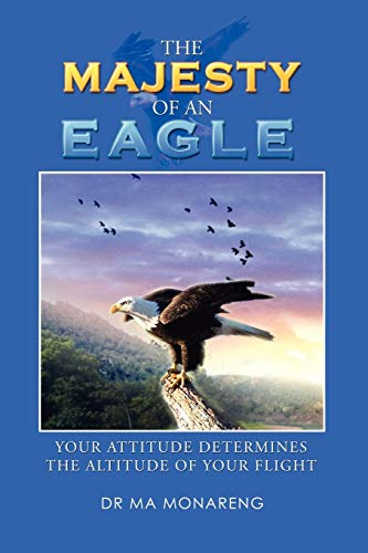 9781479721146: The Majesty of an Eagle: Your Attitude Determines the Altitude of Your Flight