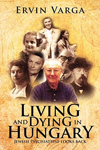 9781479722914: Living and Dying in Hungary: Jewish Psychiatrist Looks Back