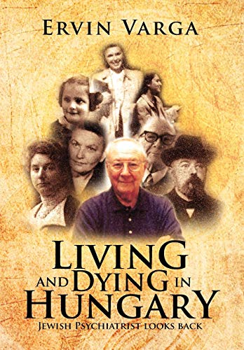 9781479722921: Living and Dying in Hungary: Jewish Psychiatrist looks back