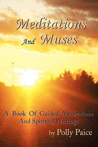 Meditations and Muses: A Book of Guided Meditations and Spiritual Writings: Polly Paice