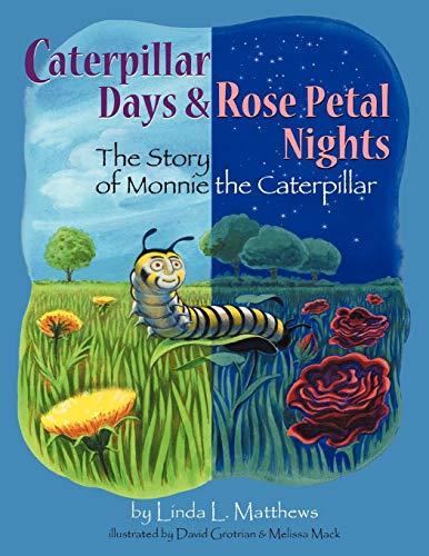 Caterpillar Days Rose Petal Nights: The Story: Linda L Matthews