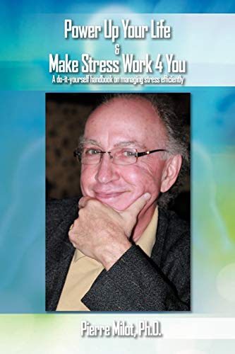 Power Up Your Life Make Stress Work 4 You: A Do-It-Yourself Handbook on Managing Stress Efficiently...