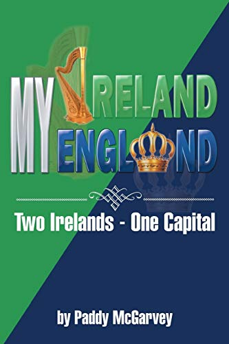 My Ireland My England: An Amazing Life an Astounding Solution: Paddy McGarvey