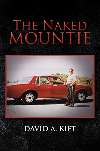The Naked Mountie: David A. Kift