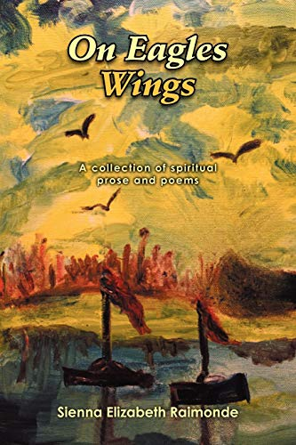 9781479733279: On Eagles Wings: A Collection Of Spiritual Prose and Poems