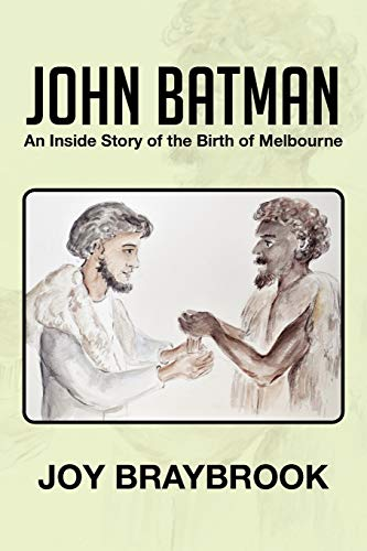 9781479733538: John Batman: An Inside Story of the Birth of Melbourne