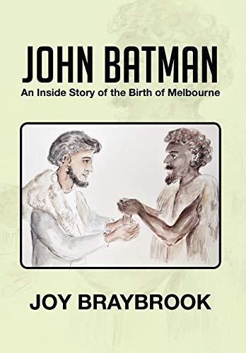 9781479733545: John Batman: An Inside Story of the Birth of Melbourne