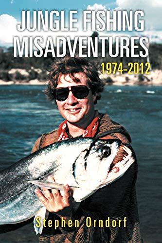 9781479734245: Jungle Fishing Misadventures 1974-2012