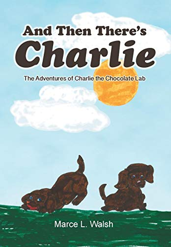 9781479739929: And Then There's Charlie: The Adventures of Charlie the Chocolate Lab