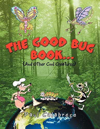The Good Bug Book . . . And Other Cool Creatures: Paul Calabrese