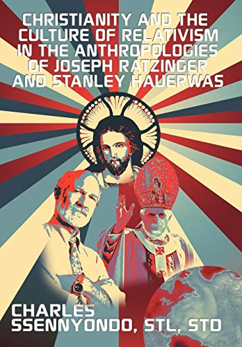 Christianity and the Culture of Relativism in the Anthropologies of Joseph Ratzinger and Stanley ...