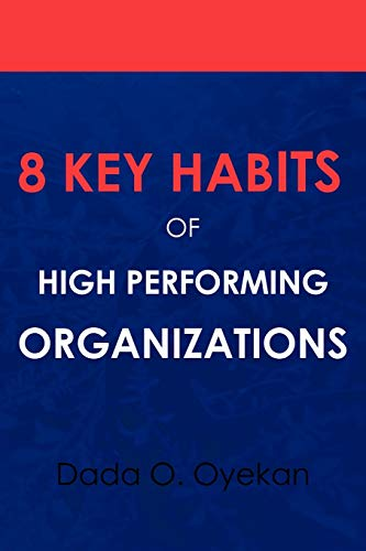 8 Key Habits of High - Performing Organizations: Oyekan, Dada O.