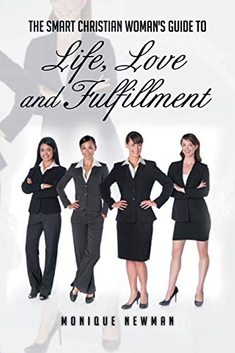 9781479748457: The Smart Christian Woman's Guide to Life, Love and Fulfillment