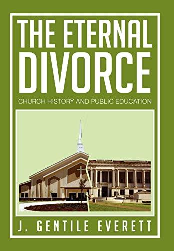 The Eternal Divorce: Church History and Public Education: J. Gentile Everett