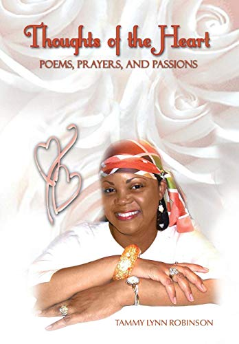 Thoughts of the Heart: Poems, Prayers and Passions: Tammy Lynn Robinson