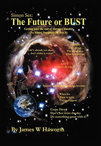 Simon Sez: The Future or Bust: Getting Past the End of the Mayan Calendar: James W. Haworth