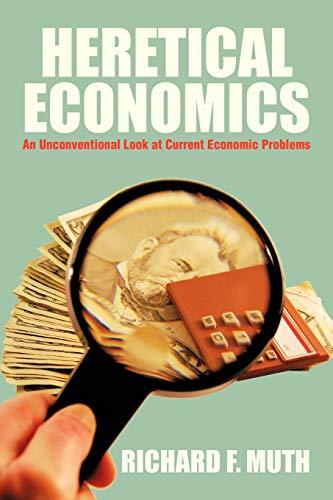 9781479752836: Heretical Economics: An Unconventional Look at Current Economic Problems