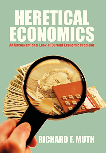 Heretical Economics: An Unconventional Look at Current Economic Problems: Richard F. Muth