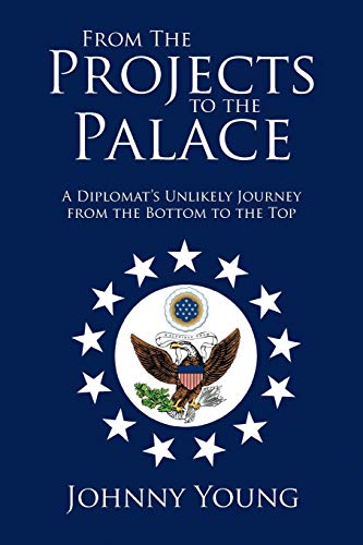 9781479760428: From The Projects to the Palace: A Diplomat's Unlikely Journey from the Bottom to the Top