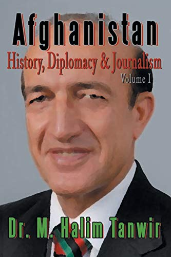 Afghanistan: History, Diplomacy and Journalism Volume 1: History, Diplomacy and Journalism: Dr. M. ...