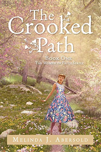 The Crooked Path: Book One The Women of Faith Series: Melinda J. Abersold