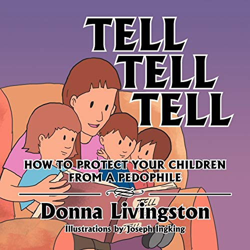 9781479763887: Tell Tell Tell How to Protect Your Children from a Pedophile: How to Protect Your Children from a Pedophile
