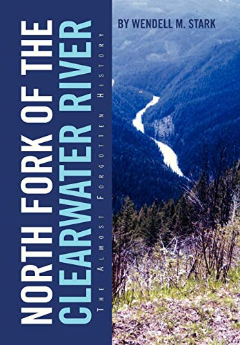 9781479765027: North Fork of the Clearwater River: The Almost Forgotten History