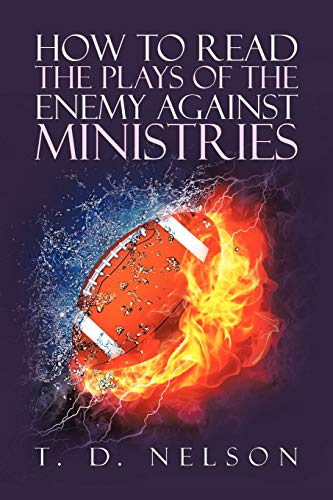 How to Read the Plays of the Enemy Against Ministries: T. D. Nelson