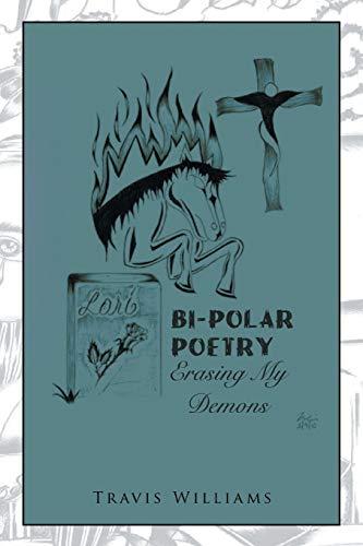 Bi-Polar Poetry: Erasing My Demons: Travis Williams