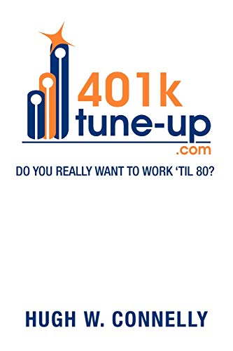 9781479768905: 401K Tune-up: Do you really want to work 'til 80?: Do you really want to work 'til 80?