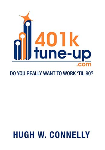 9781479768912: 401k Tune-Up: Do You Really Want to Work 'Til 80?: Do You Really Want to Work 'Til 80?