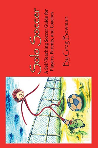 9781479770670: Solo Soccer: A Self-Teaching Soccer Guide for Players, Parents, and Coaches