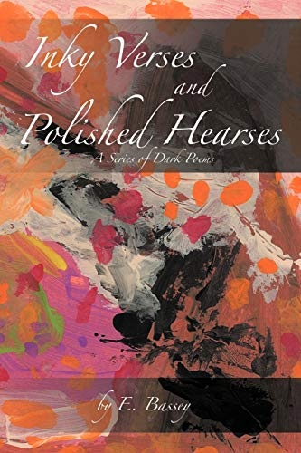 Inky Verses and Polished Hearses: A Series of Dark Poems: E. Bassey