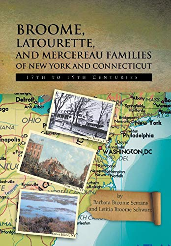 Broome, Latourette, and Mercereau Families of New York and Connecticut: 17th to 19th Centuries: ...