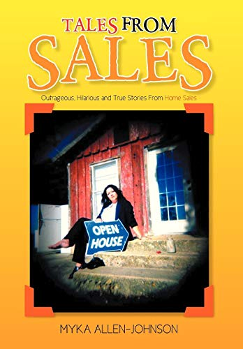 Tales From Sales: Outrageous, Hilarious and True Stories From Home Sales: Allen-Johnson, Myka