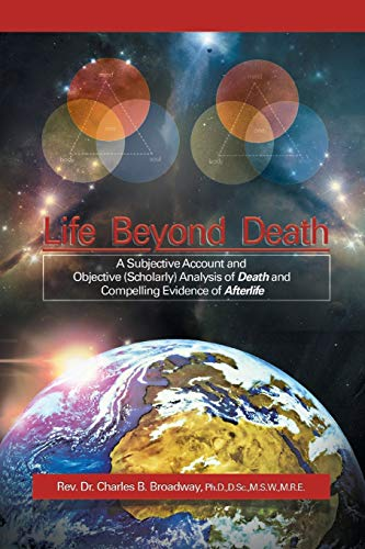 9781479777211: Life Beyond Death: A Subjective Account and Objective (Scholarly) Analysis of Death and Compelling Evidence of a After Life