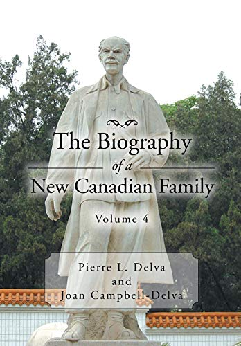 The Biography of a New Canadian Family Volume 4: Volume 4: Pierre L. Delva