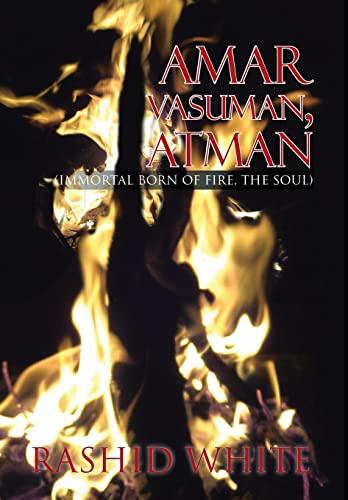 9781479783311: Amar Vasuman, Atman: Immortal Born of Fire, the Soul