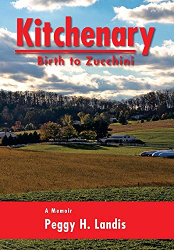 Kitchenary: Birth to Zucchini: Peggy H. Landis