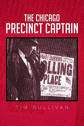 9781479783724: The Chicago Precinct Captain