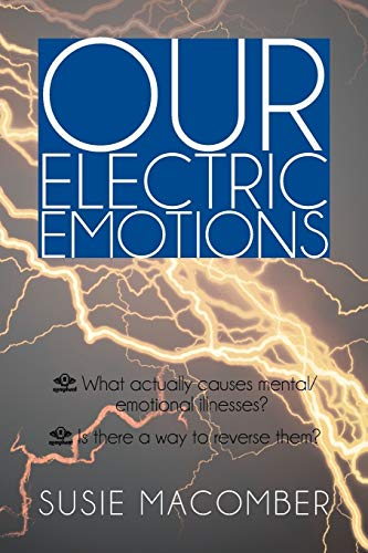 Our Electric Emotions: What Actually Causes MentalEmotional Illness? Is There a Way to Reverse Them...