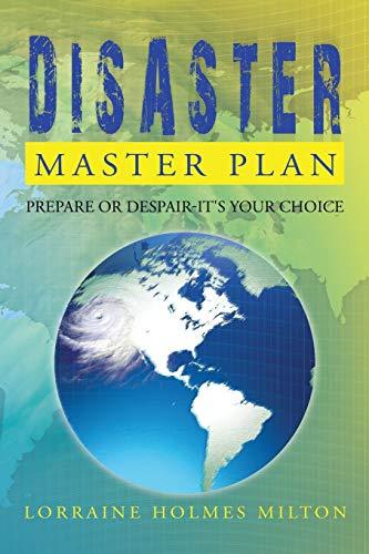 Disaster Master Plan: Prepare or Despair-Its Your Choice: Lorraine Holmes Milton