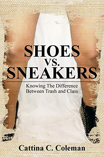 9781479789320: SHOES VS. SNEAKERS: Knowing The Difference Between Trash and Class