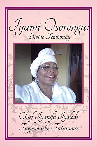 9781479791156: Iyami Osoronga: Divine Femininity: Divine Feminniity