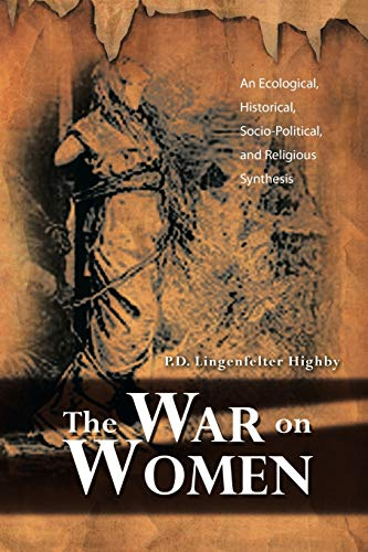 9781479793754: The War on Women: An Ecological, Historical, Socio-Political, and Religious Synthesis